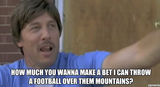 Image result for i could throw this football over that mountain